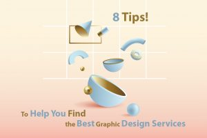 8 tips to help you find the best graphic design services